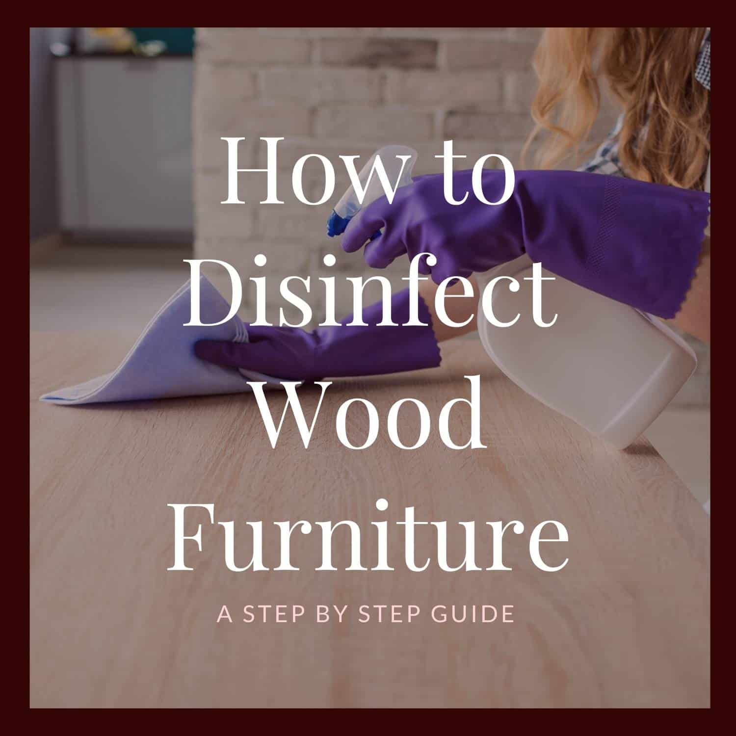 How to disinfect wood furniture